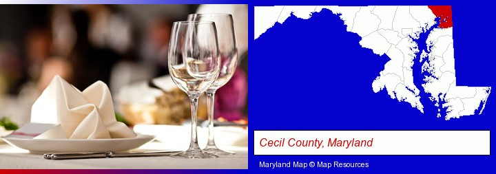 a restaurant table place setting; Cecil County, Maryland highlighted in red on a map