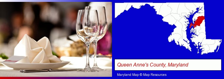 a restaurant table place setting; Queen Anne's County, Maryland highlighted in red on a map