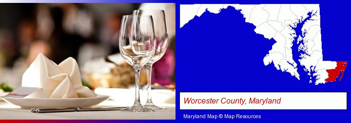 a restaurant table place setting; Worcester County, Maryland highlighted in red on a map